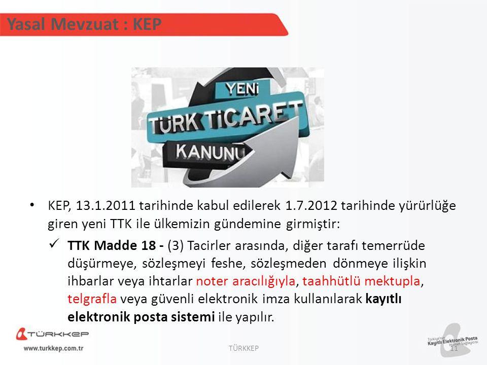 Yasal Mevzuat : KEP KEP, 13.1.2011 tarihinde kabul edilerek 1.7.2012 tarihinde yürürlüğe giren yeni TTK ile ülkemizin gündemine girmiştir: