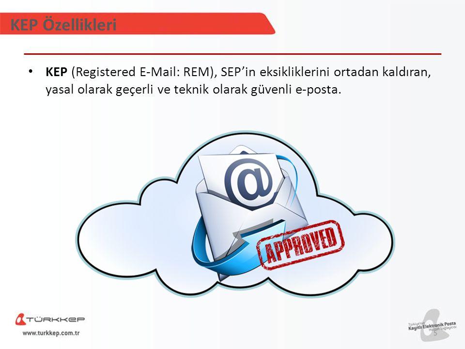 KEP Özellikleri KEP (Registered E-Mail: REM), SEP'in eksikliklerini ortadan kaldıran, yasal olarak geçerli ve teknik olarak güvenli e-posta.