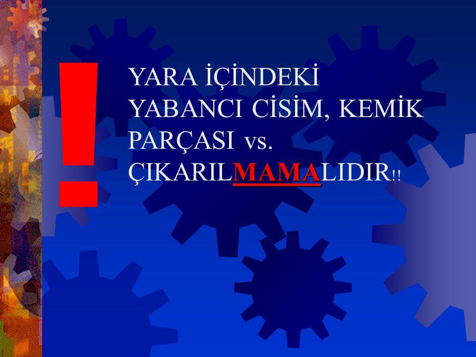 ! YARA İÇİNDEKİ YABANCI CİSİM, KEMİK PARÇASI vs. ÇIKARILMAMALIDIR!!