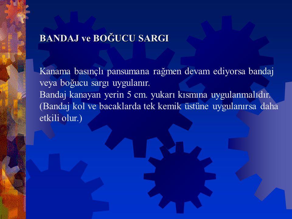 BANDAJ ve BOĞUCU SARGI Kanama basınçlı pansumana rağmen devam ediyorsa bandaj veya boğucu sargı uygulanır.