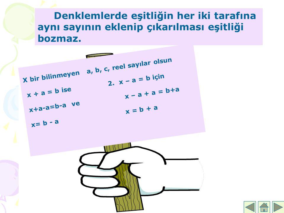 Denklemlerde eşitliğin her iki tarafına aynı sayının eklenip çıkarılması eşitliği bozmaz.