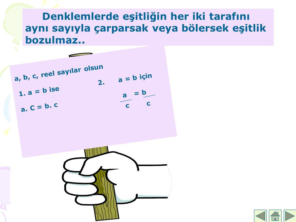 Denklemlerde eşitliğin her iki tarafını aynı sayıyla çarparsak veya bölersek eşitlik bozulmaz..