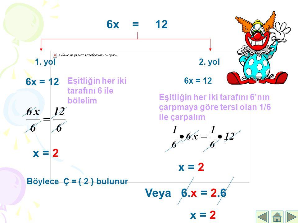 6x = 12 x = 2 x = 2 Veya 6.x = 2.6 x = 2 6x = 12 1. yol 2. yol