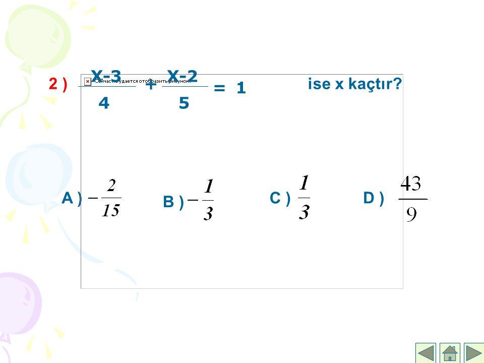 X-3 4. + X-2. 5. = 1. 2 ) ise x kaçtır C )