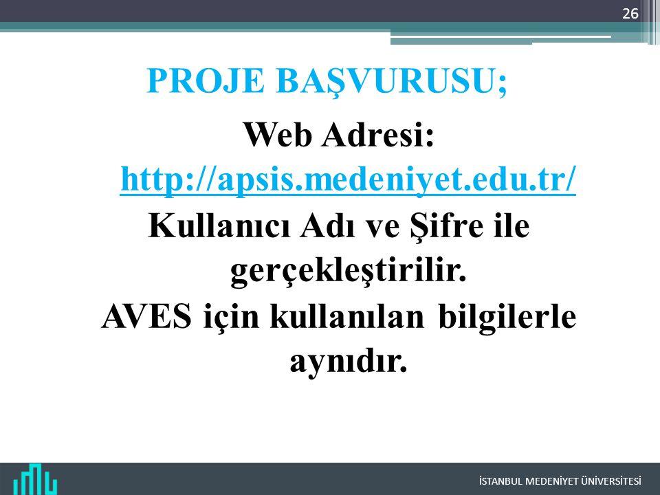 PROJE BAŞVURUSU; Web Adresi: http://apsis.medeniyet.edu.tr/ Kullanıcı Adı ve Şifre ile gerçekleştirilir.