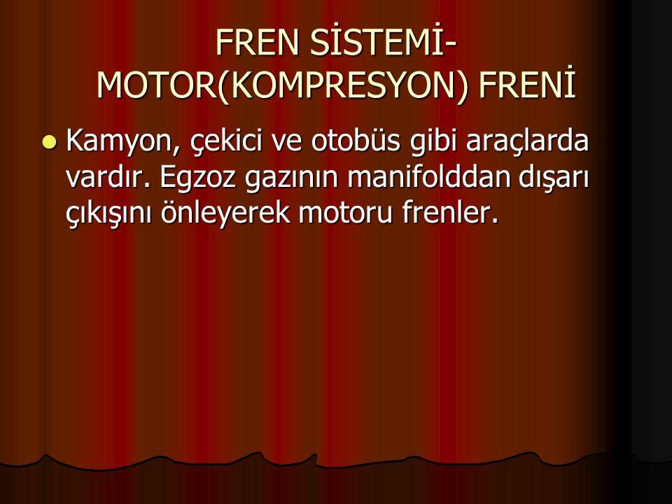 FREN SİSTEMİ-MOTOR(KOMPRESYON) FRENİ