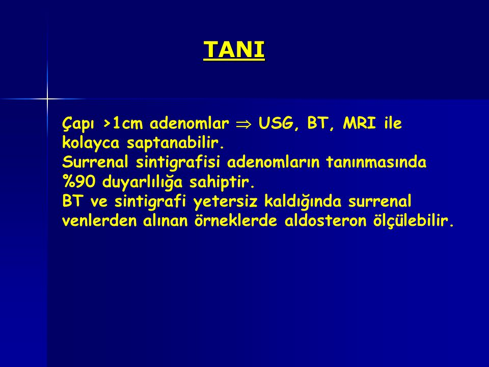 TANI Çapı >1cm adenomlar  USG, BT, MRI ile kolayca saptanabilir.