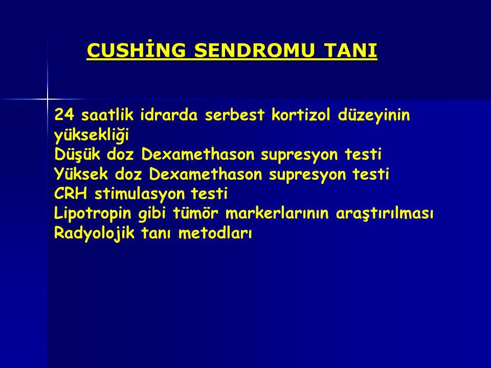 CUSHİNG SENDROMU TANI 24 saatlik idrarda serbest kortizol düzeyinin yüksekliği. Düşük doz Dexamethason supresyon testi.