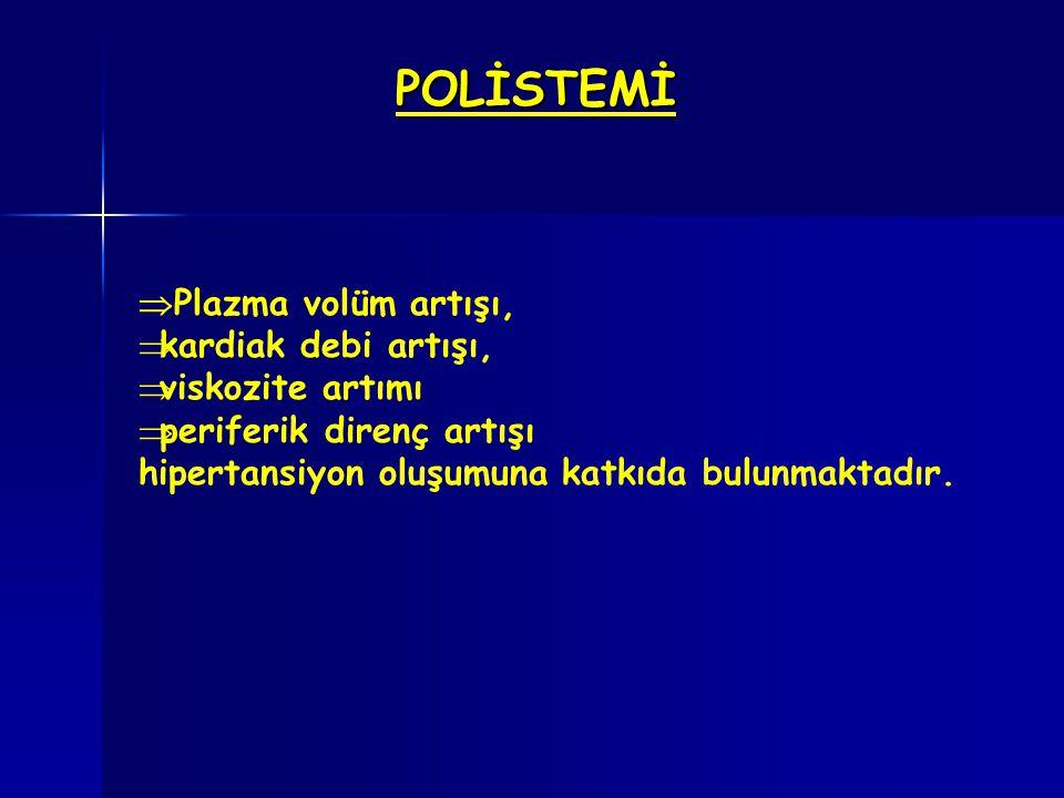 POLİSTEMİ Plazma volüm artışı, kardiak debi artışı, viskozite artımı
