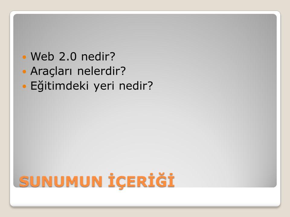 SUNUMUN İÇERİĞİ Web 2.0 nedir Araçları nelerdir