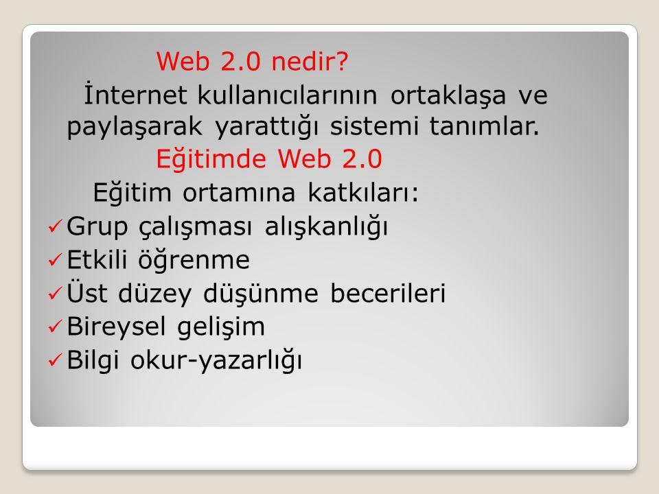 Web 2.0 nedir İnternet kullanıcılarının ortaklaşa ve paylaşarak yarattığı sistemi tanımlar. Eğitimde Web 2.0.