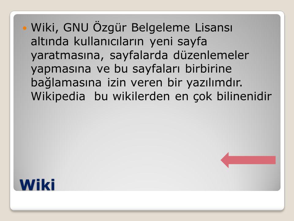 Wiki, GNU Özgür Belgeleme Lisansı altında kullanıcıların yeni sayfa yaratmasına, sayfalarda düzenlemeler yapmasına ve bu sayfaları birbirine bağlamasına izin veren bir yazılımdır. Wikipedia bu wikilerden en çok bilinenidir