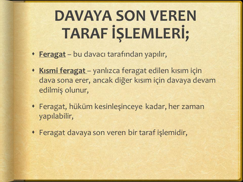 DAVAYA SON VEREN TARAF İŞLEMLERİ;