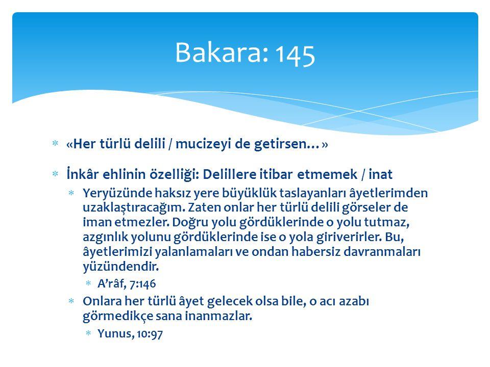 Bakara: 145 «Her türlü delili / mucizeyi de getirsen…»