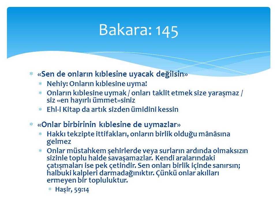Bakara: 145 «Sen de onların kıblesine uyacak değilsin»