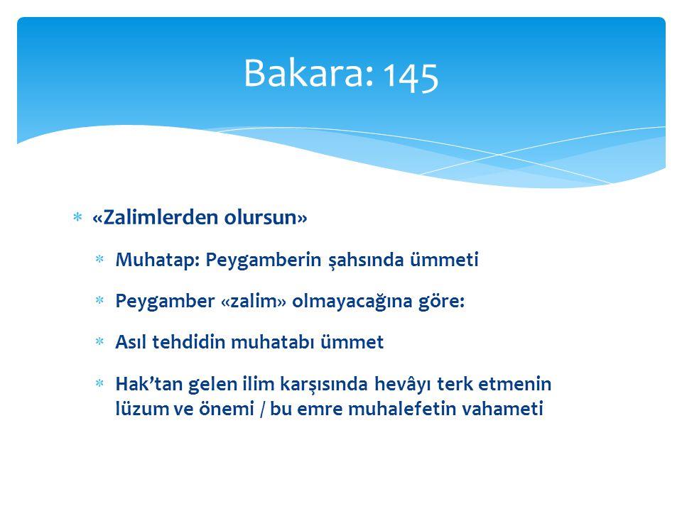 Bakara: 145 «Zalimlerden olursun» Muhatap: Peygamberin şahsında ümmeti