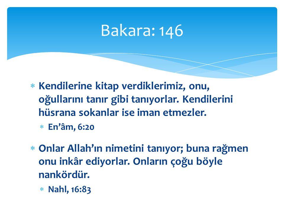 Bakara: 146 Kendilerine kitap verdiklerimiz, onu, oğullarını tanır gibi tanıyorlar. Kendilerini hüsrana sokanlar ise iman etmezler.
