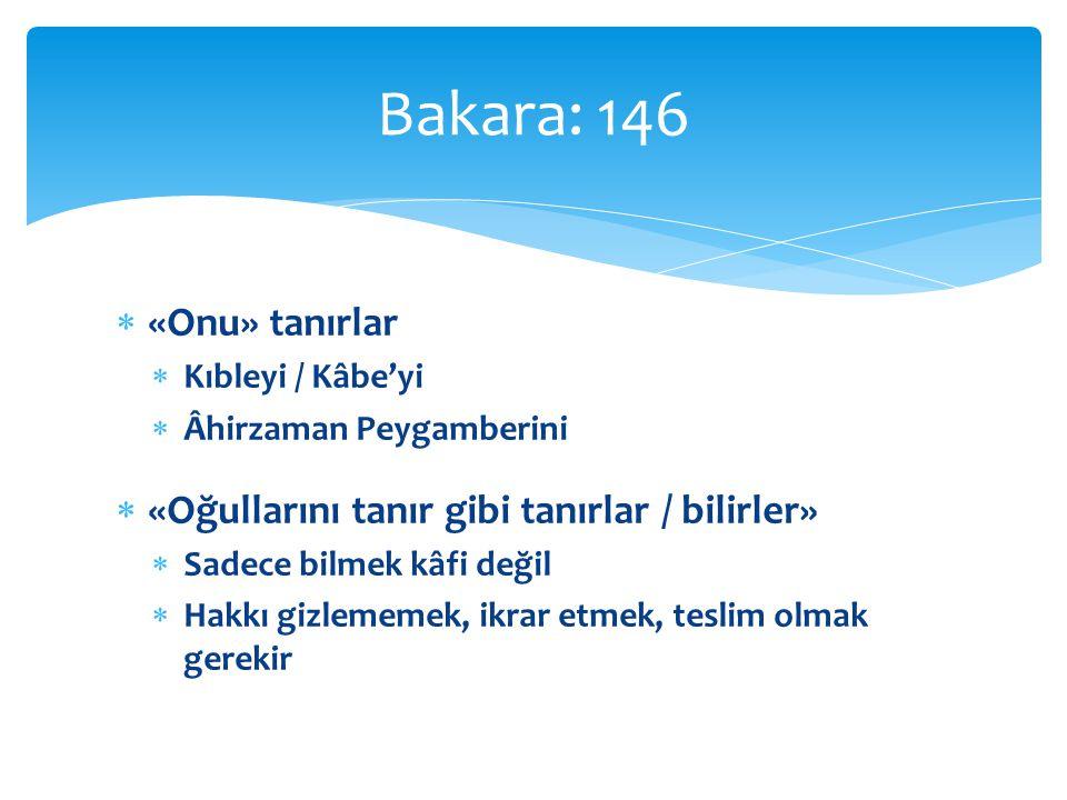 Bakara: 146 «Onu» tanırlar «Oğullarını tanır gibi tanırlar / bilirler»