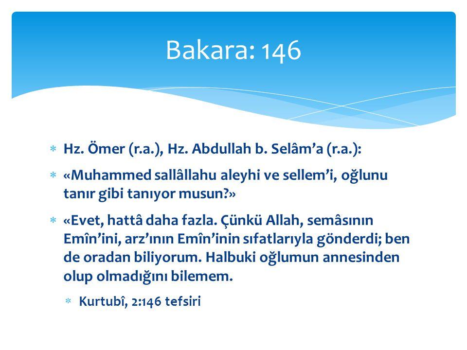 Bakara: 146 Hz. Ömer (r.a.), Hz. Abdullah b. Selâm'a (r.a.):