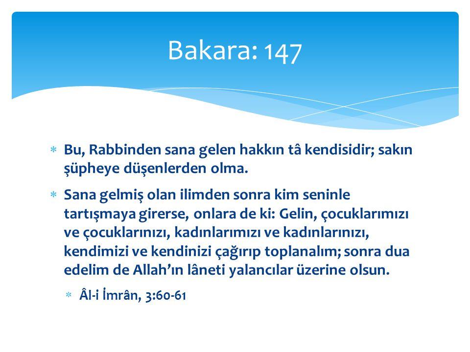 Bakara: 147 Bu, Rabbinden sana gelen hakkın tâ kendisidir; sakın şüpheye düşenlerden olma.