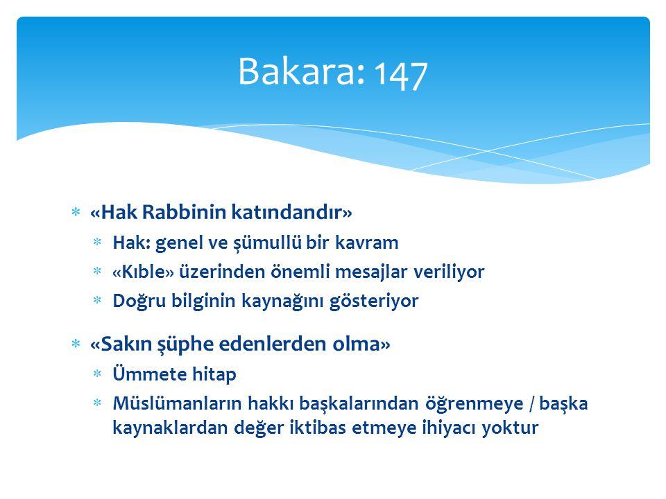 Bakara: 147 «Hak Rabbinin katındandır» «Sakın şüphe edenlerden olma»