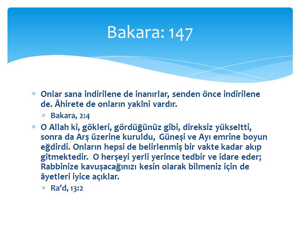 Bakara: 147 Onlar sana indirilene de inanırlar, senden önce indirilene de. Âhirete de onların yakîni vardır.