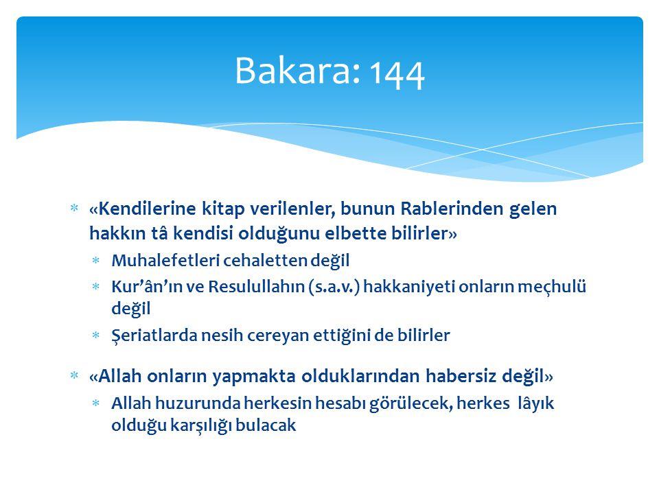Bakara: 144 «Kendilerine kitap verilenler, bunun Rablerinden gelen hakkın tâ kendisi olduğunu elbette bilirler»