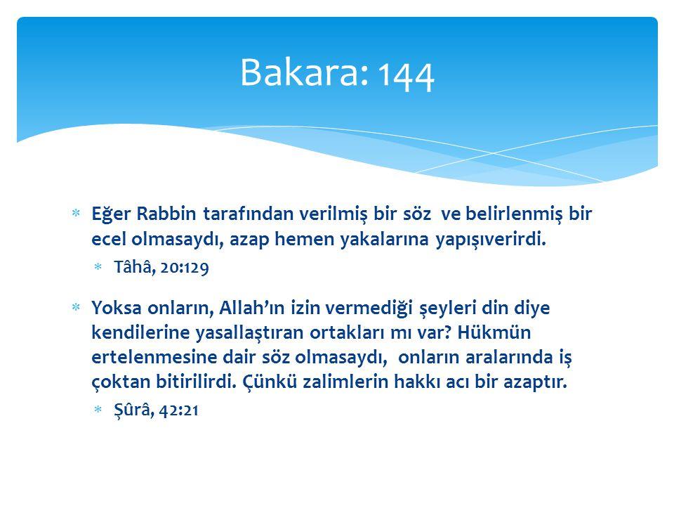 Bakara: 144 Eğer Rabbin tarafından verilmiş bir söz ve belirlenmiş bir ecel olmasaydı, azap hemen yakalarına yapışıverirdi.
