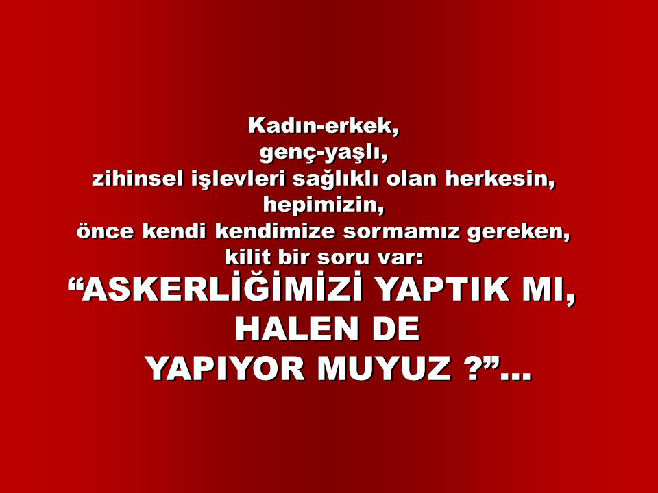 ASKERLİĞİMİZİ YAPTIK MI, HALEN DE YAPIYOR MUYUZ ...