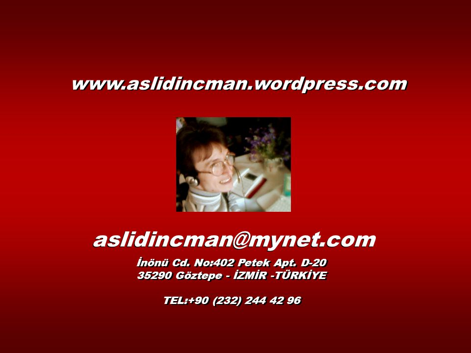 aslidincman@mynet.com www.aslidincman.wordpress.com