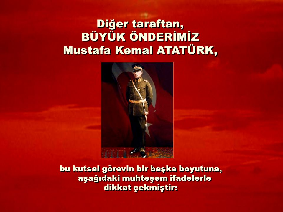 Diğer taraftan, BÜYÜK ÖNDERİMİZ Mustafa Kemal ATATÜRK,