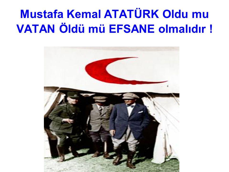 Mustafa Kemal ATATÜRK Oldu mu VATAN Öldü mü EFSANE olmalıdır !