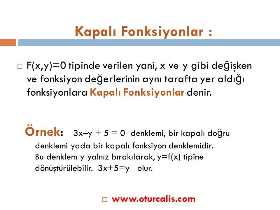 Kapalı Fonksiyonlar : Örnek: 3x–y + 5 = 0 denklemi, bir kapalı doğru
