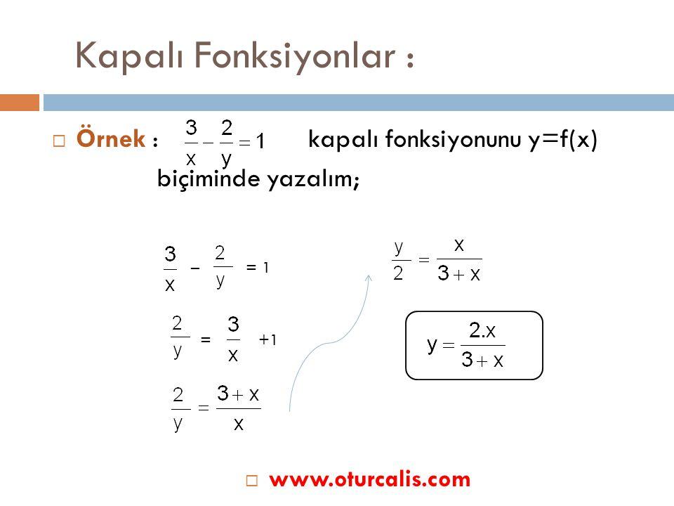 Kapalı Fonksiyonlar : Örnek : kapalı fonksiyonunu y=f(x)