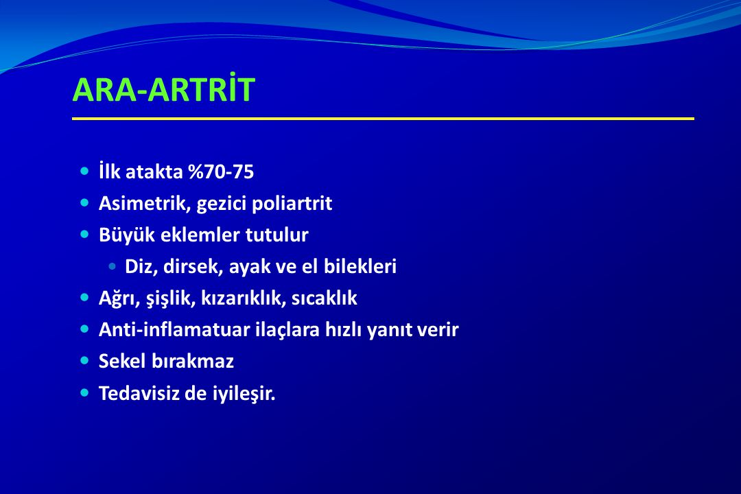 ARA-ARTRİT İlk atakta %70-75 Asimetrik, gezici poliartrit
