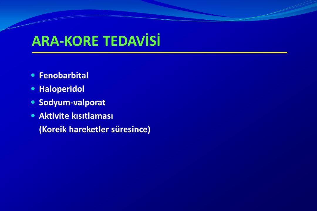ARA-KORE TEDAVİSİ Fenobarbital Haloperidol Sodyum-valporat