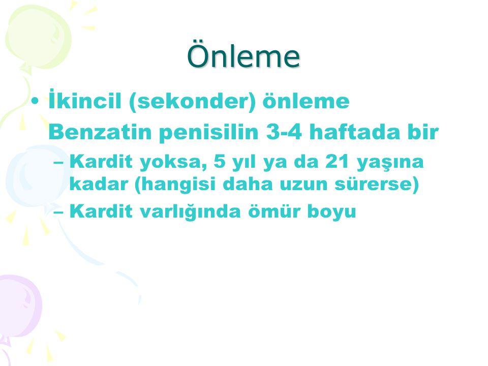 Önleme İkincil (sekonder) önleme Benzatin penisilin 3-4 haftada bir