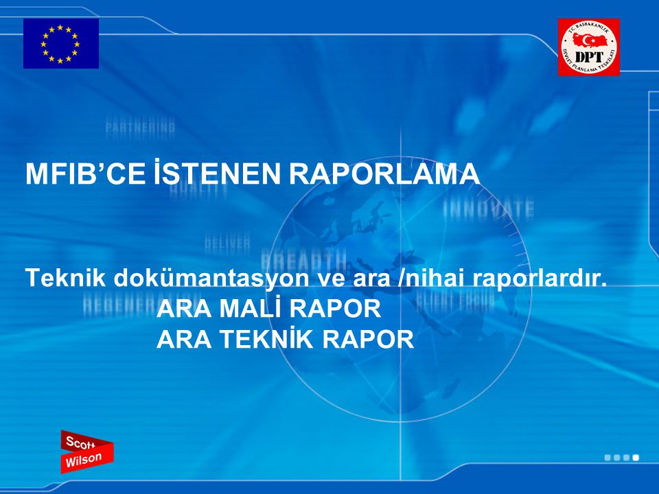 MFIB'CE İSTENEN RAPORLAMA Teknik dokümantasyon ve ara /nihai raporlardır.
