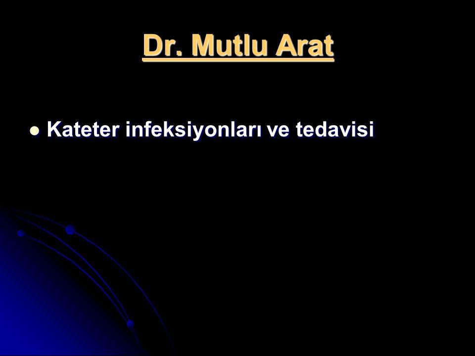 Dr. Mutlu Arat Kateter infeksiyonları ve tedavisi