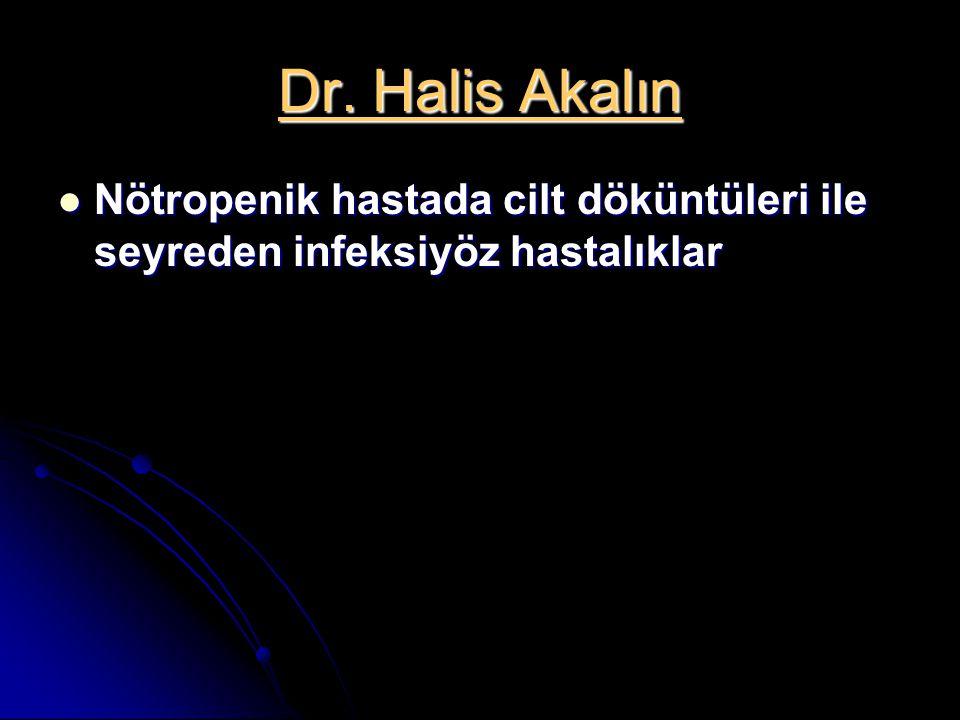Dr. Halis Akalın Nötropenik hastada cilt döküntüleri ile seyreden infeksiyöz hastalıklar