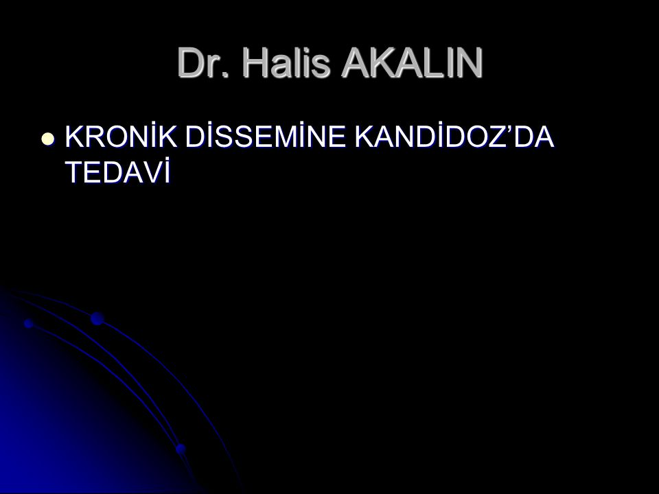 Dr. Halis AKALIN KRONİK DİSSEMİNE KANDİDOZ'DA TEDAVİ