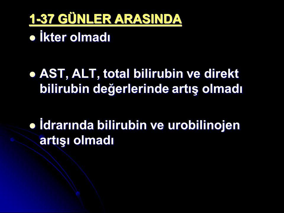 1-37 GÜNLER ARASINDA İkter olmadı. AST, ALT, total bilirubin ve direkt bilirubin değerlerinde artış olmadı.