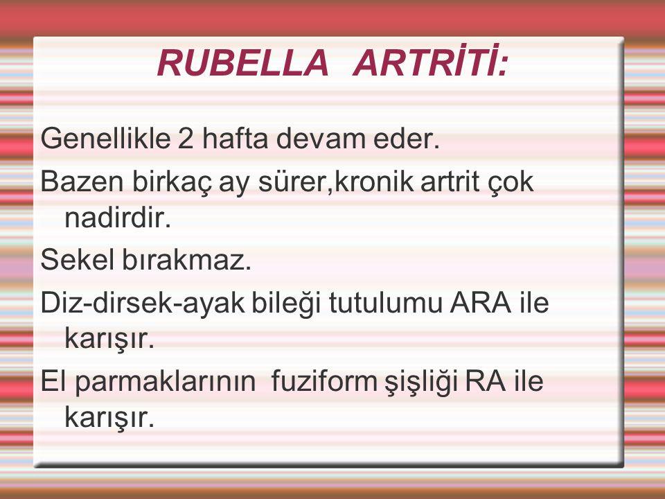 RUBELLA ARTRİTİ: Genellikle 2 hafta devam eder.