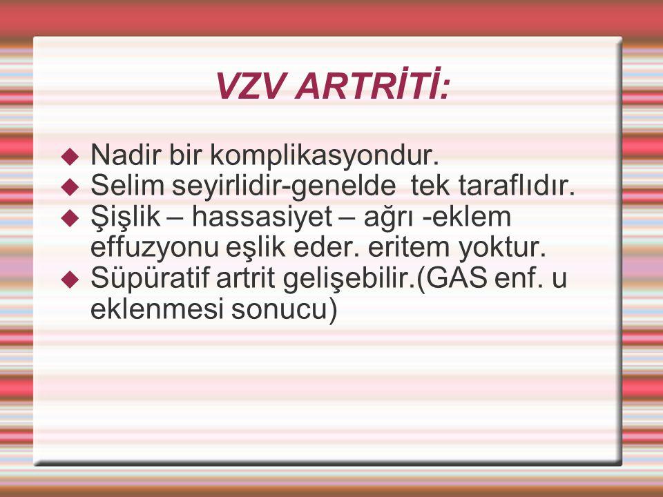 VZV ARTRİTİ: Nadir bir komplikasyondur.