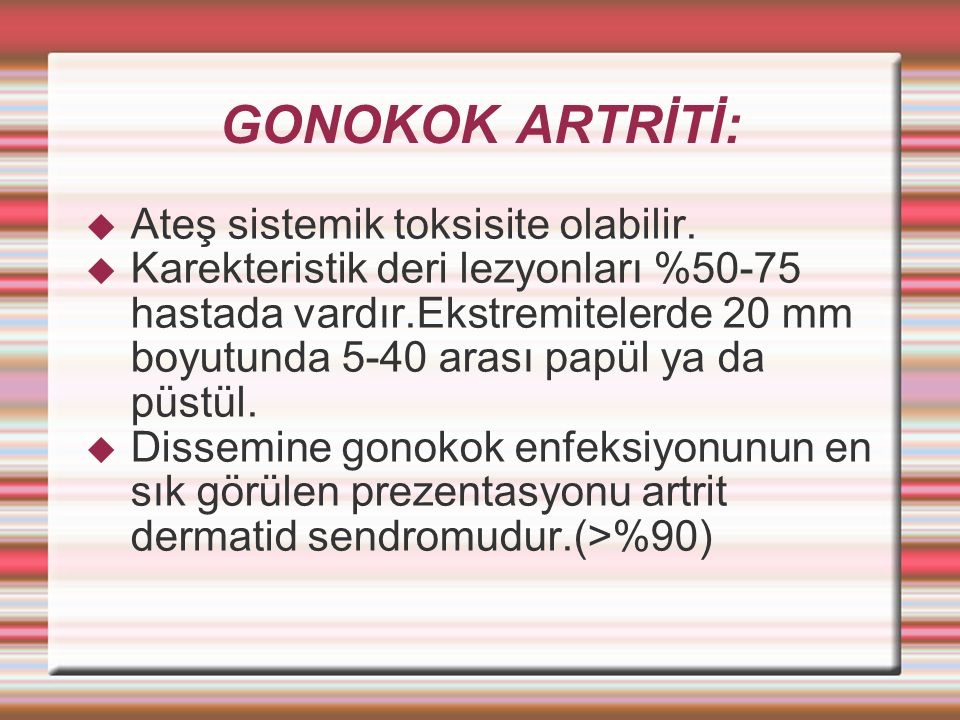 GONOKOK ARTRİTİ: Ateş sistemik toksisite olabilir.