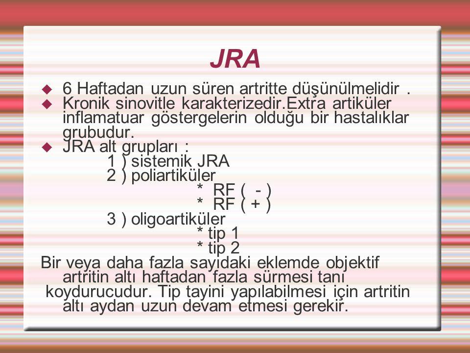 JRA 6 Haftadan uzun süren artritte düşünülmelidir .