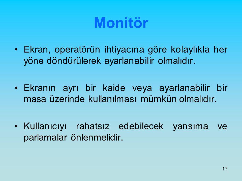 Monitör Ekran, operatörün ihtiyacına göre kolaylıkla her yöne döndürülerek ayarlanabilir olmalıdır.