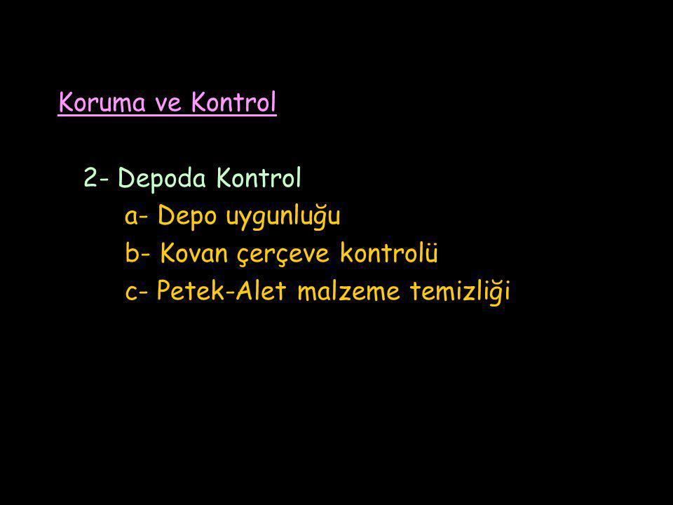 Koruma ve Kontrol 2- Depoda Kontrol. a- Depo uygunluğu.