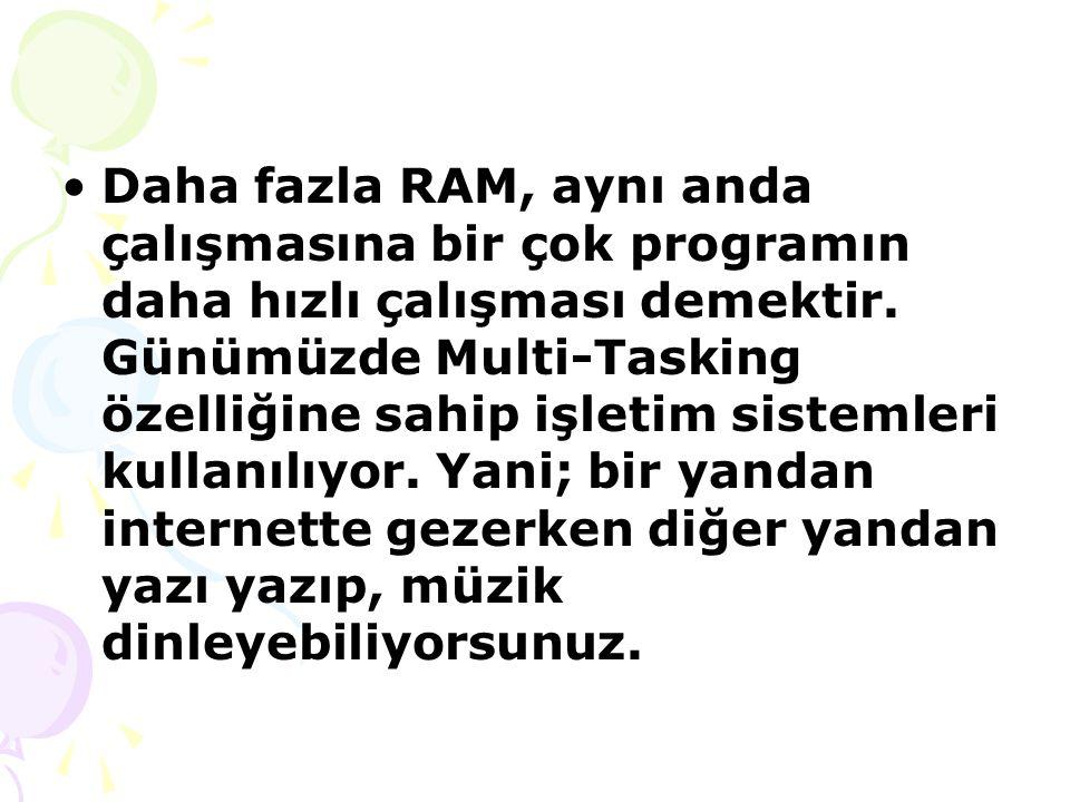 Daha fazla RAM, aynı anda çalışmasına bir çok programın daha hızlı çalışması demektir.