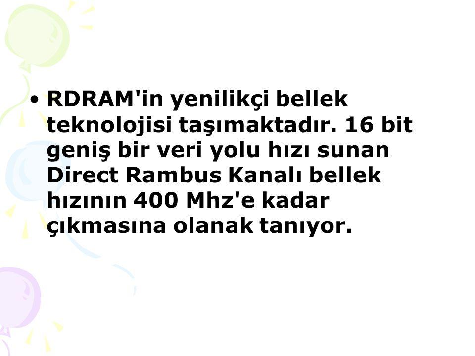 RDRAM in yenilikçi bellek teknolojisi taşımaktadır
